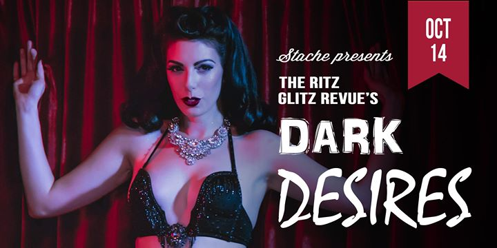 Stache presents The Ritz Glitz Revue's Dark Desires Burlesque Revue
